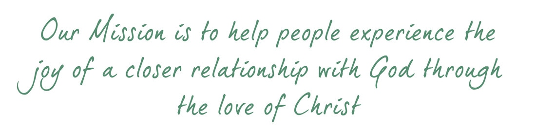 Our Mission is to help people experience the joy of a closer relationship with God through the love of Christ.